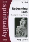 Redeeming Eros: Reading the Song of Songs - Philip Seddon