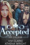 Accepted: A Reverse Harem Romance (VIP College #1) - Athena Wright, Vivi Clarke