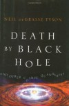 Death by Black Hole: And Other Cosmic Quandaries - Neil deGrasse Tyson