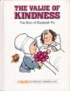 The Value of Kindness: The Story of Elizabeth Fry - Spencer Johnson, Steve Pileggi