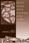 Identity, Feasting, and the Archaeology of the Greater Southwest - Barbara J. Mills
