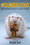 Misunderstood: A Book About Rats - Rachel Toor