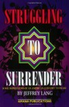 Struggling to Surrender: Some Impressions of an American Convert to Islam - Jeffrey Lang