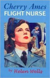 Cherry Ames, Flight Nurse - Helen Wells, Harriet Schulman Forman