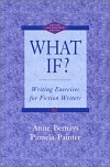 What If? Writing Exercises for Fiction Writers, Second Edition - Anne Bernays;Pamela Painter