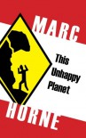 This Unhappy Planet - Marc Horne