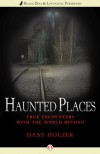Haunted Places: True Encounters with the World Beyond - Hans Holzer
