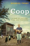 Coop: A Year of Poultry, Pigs, and Parenting - Michael  Perry