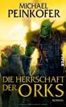 Die Herrschaft der Orks - Michael Peinkofer