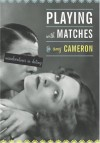 Playing with Matches: Misadventures in Dating - Amy Cameron