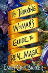 The Thinking Woman's Guide to Real Magic - Emily Croy Barker