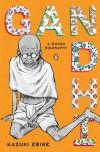 Gandhi: A Manga Biography - Kazuki Ebine