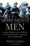 The Monuments Men: Allied Heroes, Nazi Thieves, and the Greatest Treasure Hunt in History - Bret Witter, Robert M. Edsel