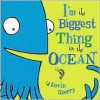 I'm the Biggest Thing in the Ocean -