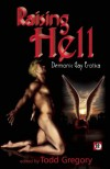 Raising Hell: Demonic Gay Erotica - Todd Gregory, Jerry L. Wheeler, William Holden, Mel Bossa, Jeffrey Ricker, Trebor Healey, Felice Picano, Jeff Mann, Dale Chase, Nic P. Ramsies, Max Reynolds, Nathan Burgoine, Joseph Baneth Allen, Jay Starre, Nathan Sims