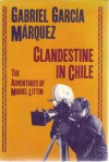 Clandestine in Chile: The Adventures of Miguel Littín - Asa Zatz, Gabriel García Márquez