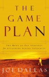The Game Plan: The Men's 30-Day Strategy for Attaining Sexual Integrity - Joe Dallas