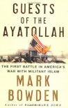 Guests of the Ayatollah: The First Battle in America's War With Militant Islam - Mark Bowden