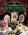 Create Your Own Cross Stitch: How to Turn Your Design Ideas Into Reality - Shirley Watts