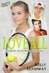 Love All (Game. Set. Match. Heartbreak, #1) - Kelly Hashway
