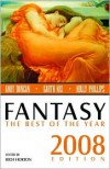 Fantasy: The Best of the Year, 2008 Edition - Rich Horton, Daryl Gregory, Carrie Laben, Matthew Johnson, Benjamin Rosenbaum, David Ackert, Marly Youmans, Garth Nix, Karen Joy Fowler, Theodora Goss, David Barr Kirtley, Erik Amundsen, Kelly Link, Ian R. MacLeod, Zoran Živković, Noreen Doyle, William Alexander, Holly Ph