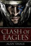Clash of Eagles - Alan Smale