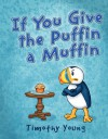If You Give the Puffin a Muffin - Timothy Young