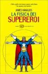 La fisica dei supereroi - James Kakalios, Lorenzo Lilli