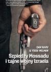 Szpiedzy Mossadu i tajne wojny Izraela - Yossi Melman, Daniel Raviv