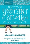 You Can't Sit With Us: An Honest Look at Bullying from the Victim (Mean Girl Makeover) - Nancy N. Rue