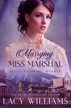 Marrying Miss Marshal (Wild Wyoming Hearts Book 1) - Lacy Williams
