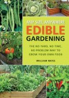Any Size, Anywhere Edible Gardening: The No Yard, No Time, No Problem Way To Grow Your Own Food - William Moss