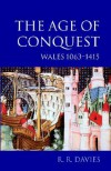 The Age of Conquest: Wales 1063-1415 - R.R. Davies