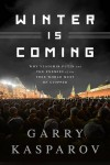 Winter Is Coming: Why Vladimir Putin and the Enemies of the Free World Must Be Stopped - Garry Kasparov