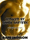 Seduced by Shark Shifters (By the Water Book 1) - Rafe Jadison