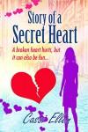 Story of a Secret Heart: A broken heart hurts, but it can also be fun....... - Cassi Ellen