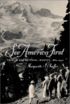 See America First: Tourism and National Identity, 1880-1940 - Marguerite S. Shaffer
