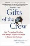 Gift of the Crow: How Perception, Emotion, and Thought Allow Smart Birds to Behave Like Humans - John M. Marzluff