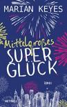 Mittelgroßes Superglück: Roman - Marian Keyes, Susanne Höbel