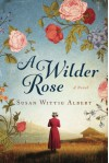 A Wilder Rose: A Novel - Susan Wittig Albert