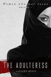 The Adulteress (Women who Met Jesus Book 1) - Lucinda A. Weeks