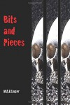 Bits and Pieces - M.A.R. Unger