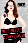 Emotionally Compromised - A. Rosa