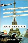 Not Like Us: How Europeans Have Loved, Hated, and Transformed American Culture since World War II - Richard Pells,  Marty Blake (Illustrator),  Designed by Elliot Beard
