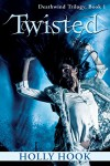 Twisted (#1 Deathwind Trilogy) - Holly Hook
