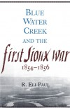 Blue Water Creek and the First Sioux War, 1854-1856 - R. Eli Paul