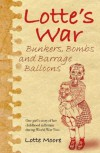 Lotte's War: Bunkers, Bombs and Barrage Balloons - Lotte Moore