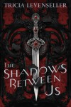 The Shadows Between Us - Tricia Levenseller