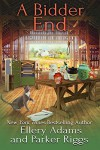 A Bidder End (Antiques & Collectibles Mysteries #7) - Ellery Adams, Parker Riggs