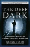 The Deep Dark: Disaster and Redemption in America's Richest Silver Mine - Gregg Olsen